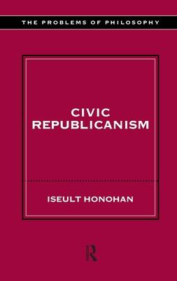 Civic Republicanism - Honohan, Iseult