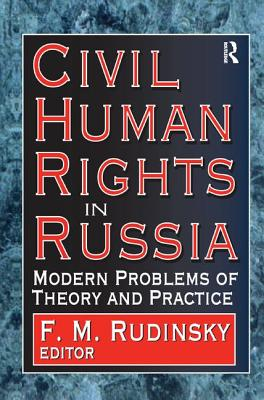 Civil Human Rights in Russia: Modern Problems of Theory and Practice - Rudinsky, F.