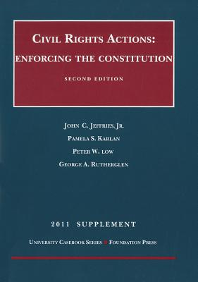 Civil Rights Actions, Supplement: Enforcing the Constitution - Jeffries, John C, Jr., and Karlan, Pamela S, and Low, Peter W