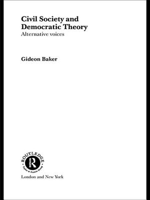 Civil Society and Democratic Theory: Alternative Voices - Baker, Gideon