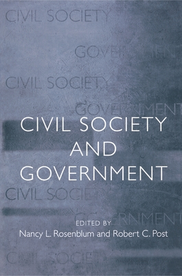 Civil Society and Government - Rosenblum, Nancy L (Editor)