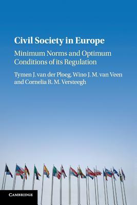 Civil Society in Europe: Minimum Norms and Optimum Conditions of its Regulation - Ploeg, Tymen J. van der, and Veen, Wino J. M. van, and Versteegh, Cornelia R. M.