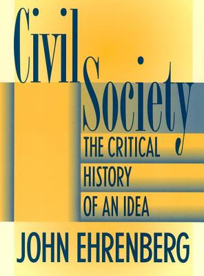 Civil Society: The Critical History of an Idea - Ehrenberg, John, and Trosman M D, Harry