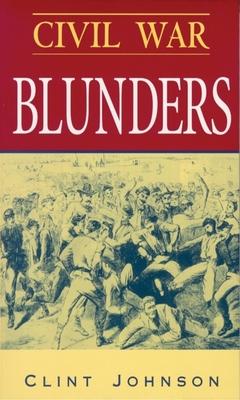 Civil War Blunders: Amusing Incidents of the War - Johnson, Clint