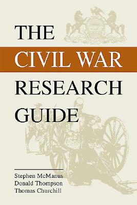 Civil War Research Guide: A Guide for Researching Your Civil War Ancestor - Thomas Churchill, and McManus, Stephen, and Thompson, Donald, Reverend