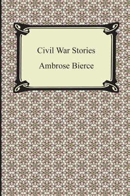 Civil War Stories - Bierce, Ambrose