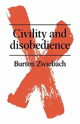 Civility and Disobedience - Zwiebach, Burton