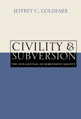 Civility and Subversion: The Intellectual in Democratic Society - Goldfarb, Jeffrey C