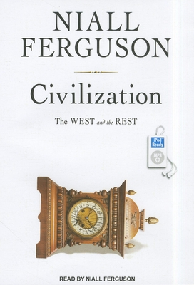 Civilization: The West and the Rest - Ferguson, Niall, and Ferguson, Niall (Narrator)