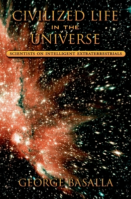 Civilized Life in the Universe: Scientists on Intelligent Extraterrestrials - Basalla, George