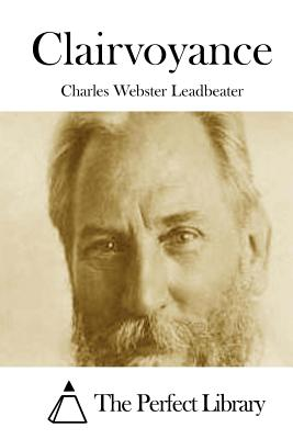 Clairvoyance - Leadbeater, Charles Webster, and The Perfect Library (Editor)