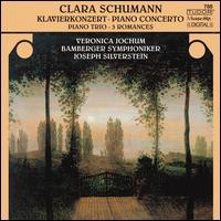 Clara Schumann: Piano Concerto, Piano Trio & 3 Romances - Colin Carr (cello); Joseph Silverstein (violin); Veronica Jochum (piano); Bamberger Symphoniker; Joseph Silverstein (conductor)