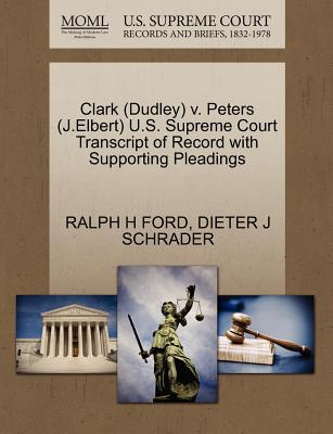 Clark (Dudley) V. Peters (J.Elbert) U.S. Supreme Court Transcript of Record with Supporting Pleadings - Ford, Ralph H, and Schrader, Dieter J