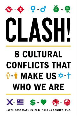 Clash!: 8 Cultural Conflicts That Make Us Who We Are - Markus, Hazel Rose, and Conner, Alana