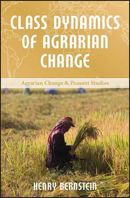 Class Dynamics of Agrarian Change - Bernstein, Henry