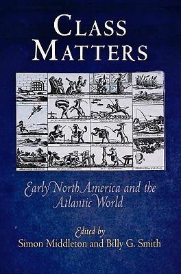 Class Matters: Early North America and the Atlantic World - Middleton, Simon, Mr. (Editor)
