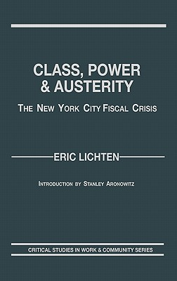 Class, Power and Austerity: The New York City Fiscal Crisis - Lichten, Eric