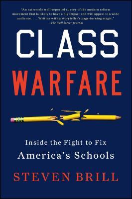Class Warfare: Inside the Fight to Fix America's Schools - Brill, Steven