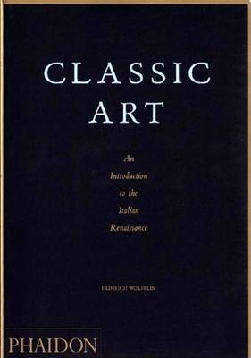 Classic Art: An Introduction to the Italian Renaissance - Wolfflin, Heinrich