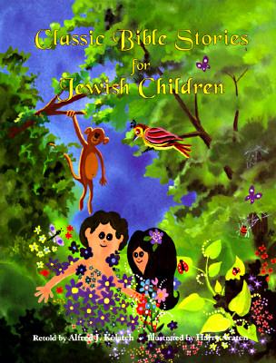 Classic Bible Stories for Jewish Children - Kolatch, Alfred J, Rabbi