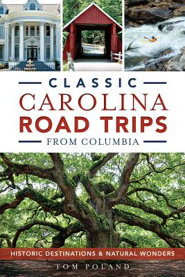 Classic Carolina Road Trips from Columbia: Historic Destinations & Natural Wonders - Poland, Tom