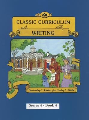 Classic Curriculum: Writing, Book 4 - Moore, Rudolph, PhD, and Moore, Betty, M.A.