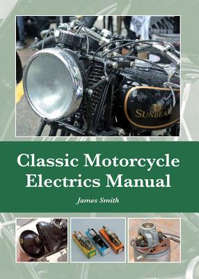 Classic Motorcycle Electrics Manual - Smith, James