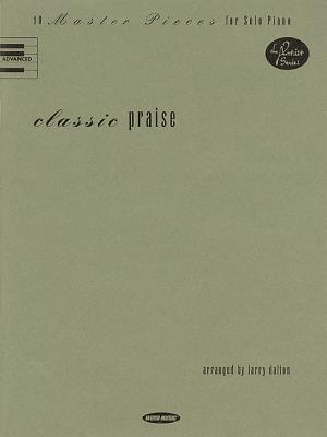 Classic Praise: 10 Master Pieces for Solo Piano - Hal Leonard Publishing Corporation (Creator)