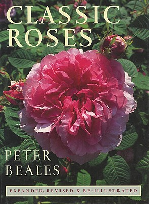 Classic Roses: An Illustrated Encyclopaedia and Grower's Manual of Old Roses, Shrub Roses and Climbers - Beales, Peter