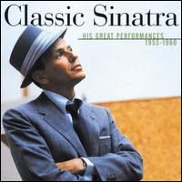 Classic Sinatra: His Greatest Performances 1953-1960 - Frank Sinatra