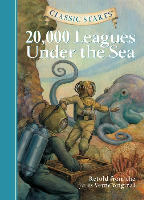 Classic Starts? : 20,000 Leagues Under the Sea: Retold from the Jules Verne Original - Verne, Jules, and Church, Lisa R., and Andreasen, Dan