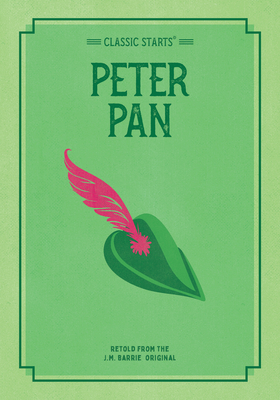 Classic Starts: Peter Pan - Barrie, James Matthew, and Zamorsky, Tania (Abridged by), and Pober, Arthur, Ed (Afterword by)