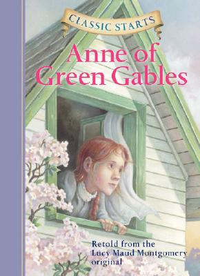 Classic Starts (R): Anne of Green Gables - Montgomery, Lucy Maud, and Olmstead, Kathleen (Abridged by), and Pober, Arthur (Afterword by)