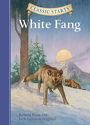 Classic Starts? : White Fang - London, Jack, and Olmstead, Kathleen, and Andreasen, Dan