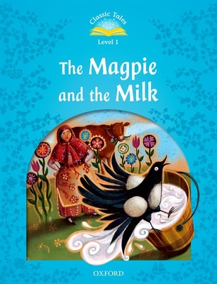 Classic Tales Second Edition: Level 1: The Magpie and the Milk -