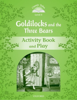 Classic Tales Second Edition: Level 3: Goldilocks and the Three Bears Activity Book & Play -