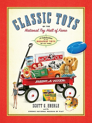 Classic Toys of the National Toy Hall of Fame: Celebrating the Greatest Toys of All Time! - Eberle, Scott G