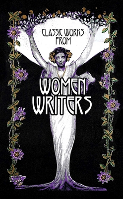 Classic Works from Women Writers - Editors of Canterbury Classics (Editor), and Odasso, A J (Introduction by)