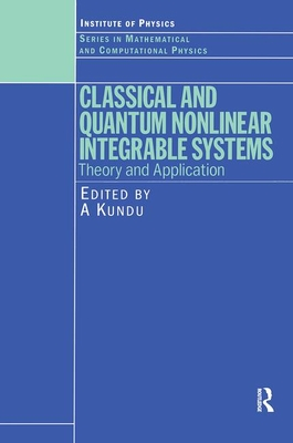 Classical and Quantum Nonlinear Integrable Systems: Theory and Application - Kundu, A (Editor)
