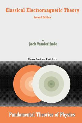 Classical Electromagnetic Theory - Vanderlinde, Jack
