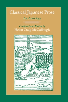 Classical Japanese Prose: An Anthology - McCullough, Helen C (Editor), and Helen, McCullough (Editor)