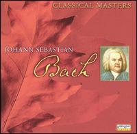 Classical Masters: Bach - Burkhard Glaetzner (oboe); Christian Altenburger (violin); Concerto Köln; Das Kleine Konzert; Dora Milanova (piano);...