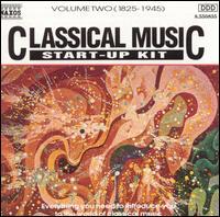 Classical Music Start-Up Kit, Vol. 2: 1825-1945 - Balázs Szokolay (piano); Jenö Jandó (piano); Kodály Quartet; Péter Nagy (piano); Takako Nishizaki (violin);...