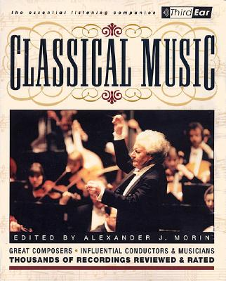 Classical Music: Third Ear - The Essential Listening Companion - Morin, Alexander