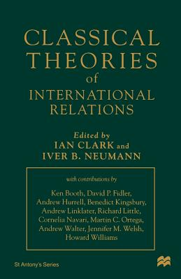Classical Theories of International Relations - Clark, Ian (Editor), and Neumann, Iver B (Editor)