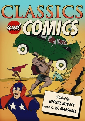 Classics and Comics - Kovacs, George, M.D. (Editor), and Marshall, C W (Editor)