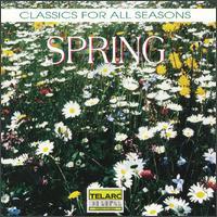 Classics for All Seasons: Spring - Angel Romero (guitar); Atlanta Boys' Choir; Cleveland Quartet; Empire Brass (brass ensemble); Håkan Hagegård (baritone);...
