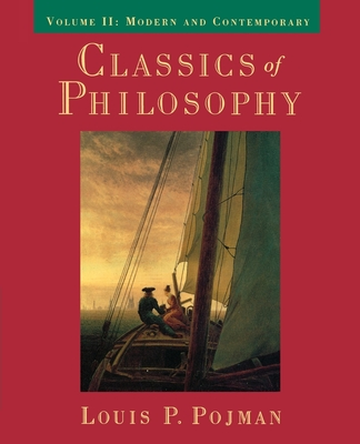 Classics of Philosophy: Volume II: Modern and Contemporary - Pojman, Louis P, Dr. (Editor)