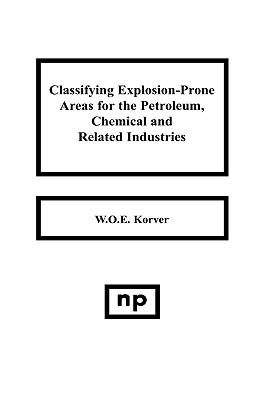 Classifying Explosion Prone Areas for the Petroleum, Chemical and Related Industries - Korver, W O E