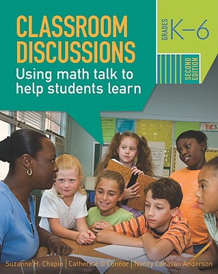 Classroom Discussions: Using Math Talk to Help Students Learn, Grades K-6 - Chapin, Suzanne H, and O'Connor, Catherine, and Anderson, Nancy Canavan